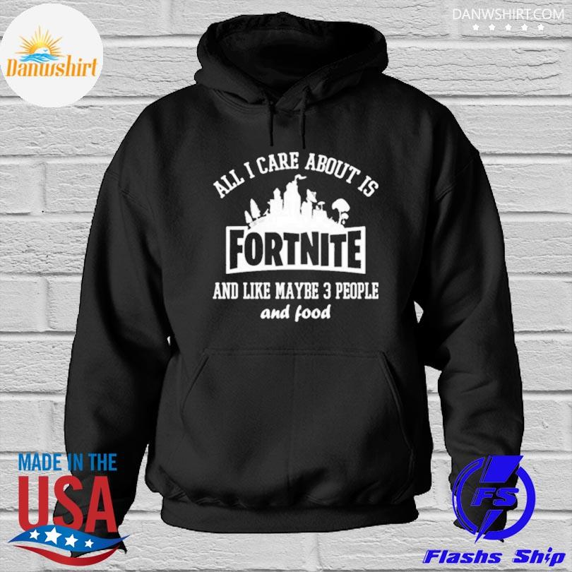 All I care about is fortnite Hoodied