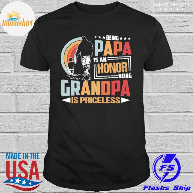 Being papa is an honor being grandpa is priceless shirt