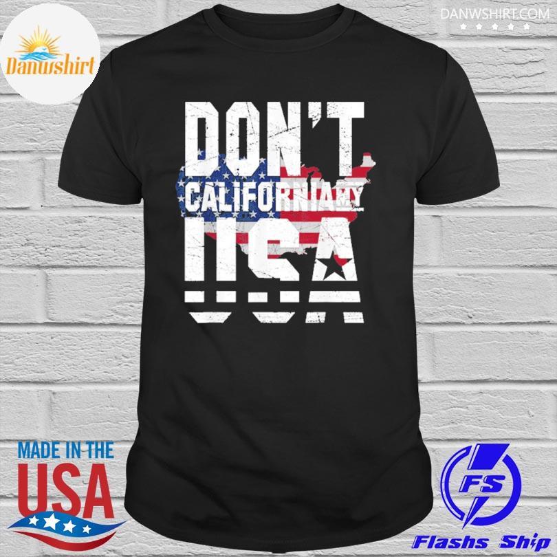 Don't California my usa flag American shirt
