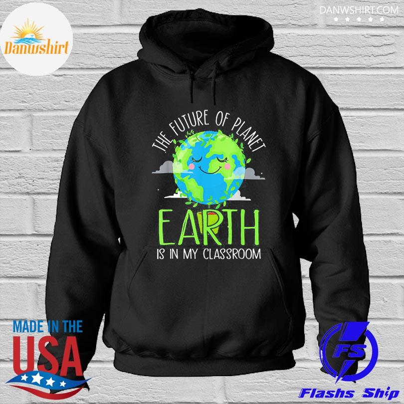 Earth day teachers 2021 classroom Hoodied