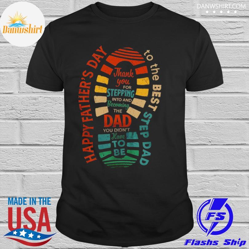 Happy fathers day dad to be to the best step dad shirt