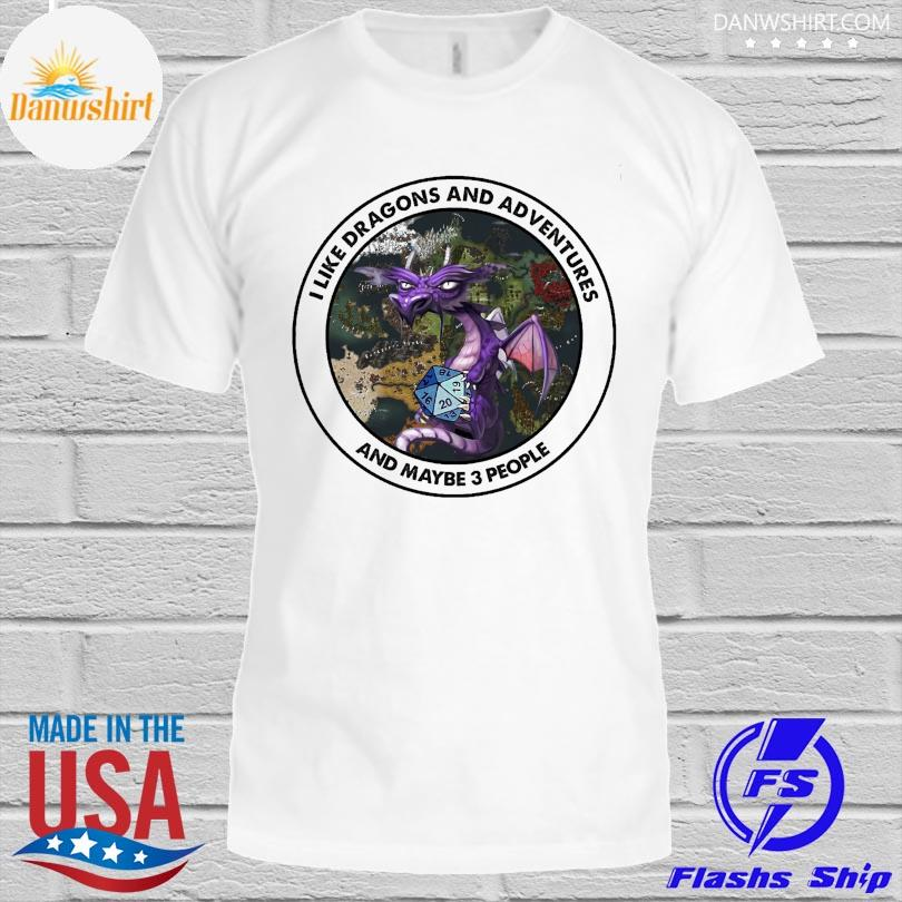 I like dragons and adventures and maybe 3 people shirt