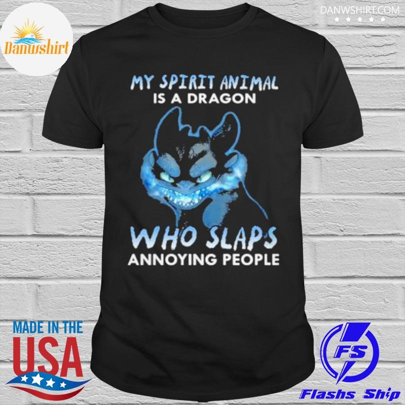 Official my spirit animal is a dragon who slaps annoying people toothless shirt