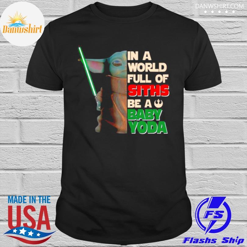 Official Star wars in a world full of stills be a baby Yoda shirt