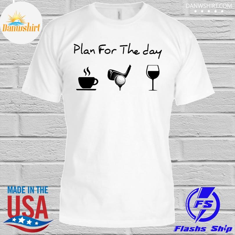 Plan for the day love golf shirt