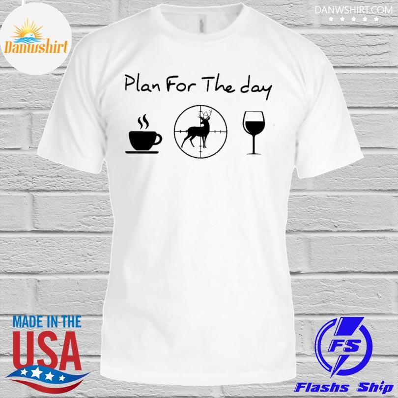 Plan for the day love hunting shirt