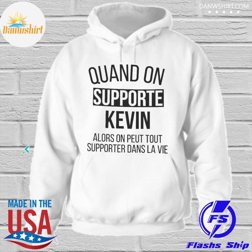 Quand on support kevin alors on peut tout supporter dans la vie hoodied