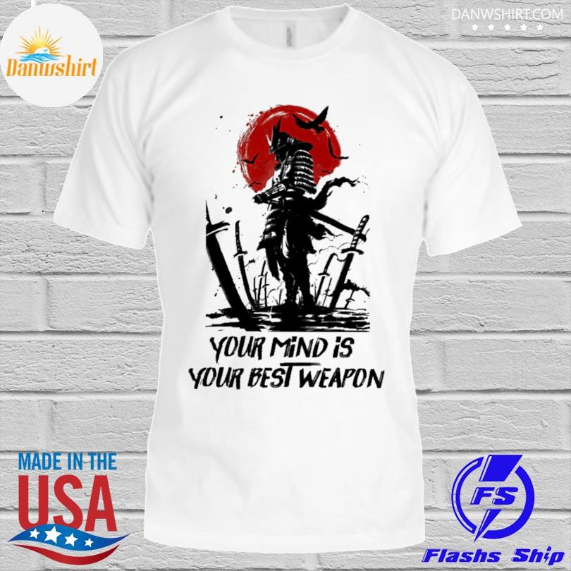 Samurai your mind is your best weapon shirt