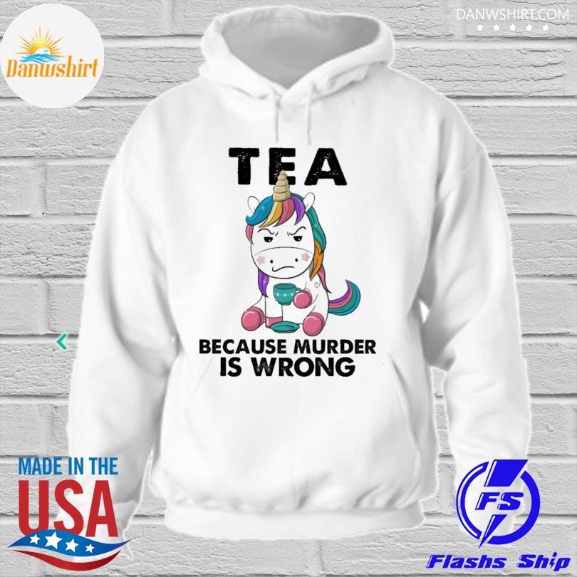 Unicorn tea because murder is wrong hoodied