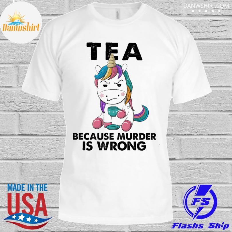 Unicorn tea because murder is wrong shirt