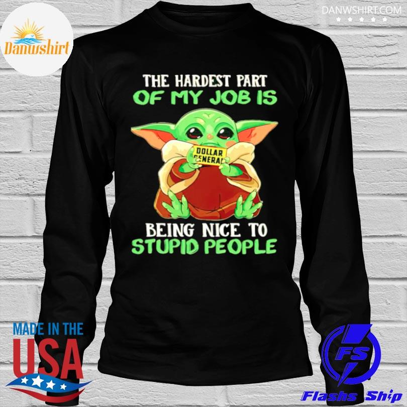Baby Yoda dollar general the hardest part of my job is being nice to stupid people shirt