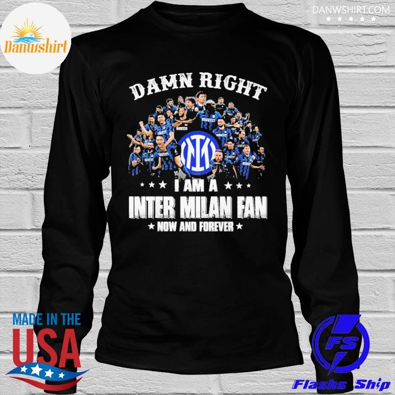 Damn right I am a Inter Milan fan now and forever signatures shirt