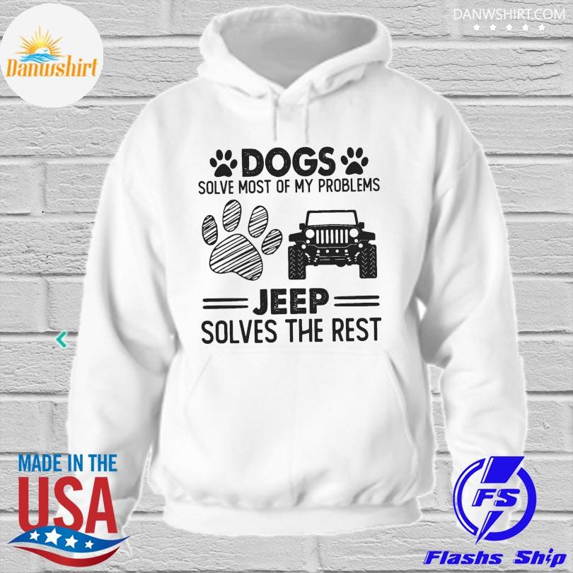 Dogs solve most of my problems Jeep solves the rest hoodied