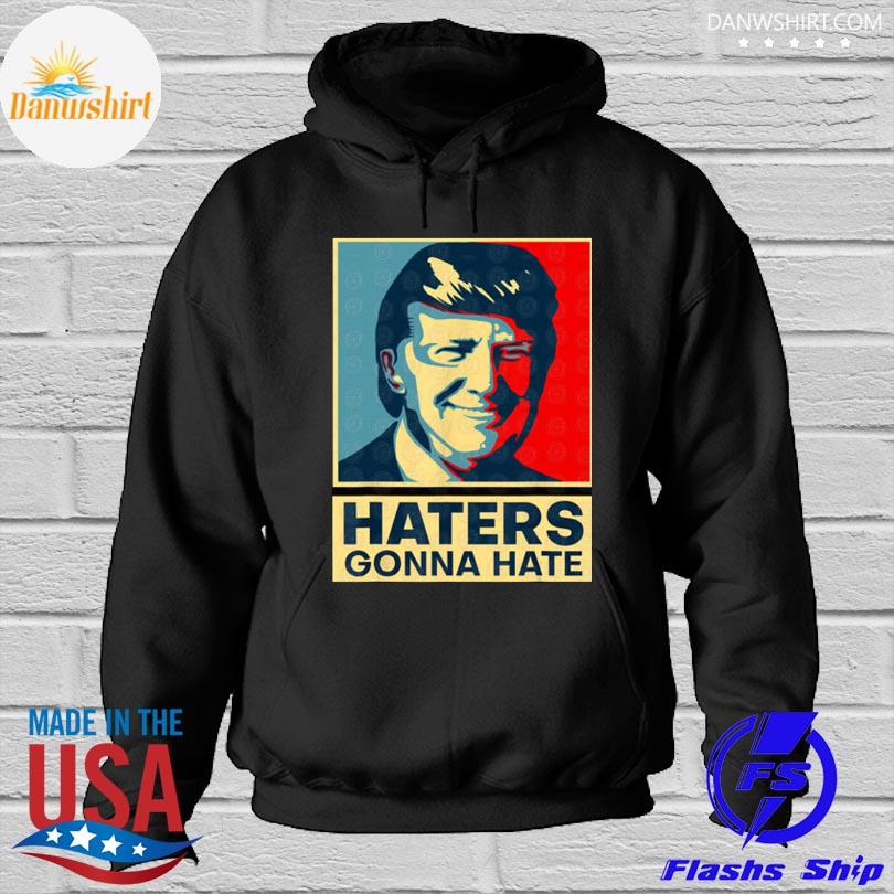 Donald Trump haters gonna hate Hoodied