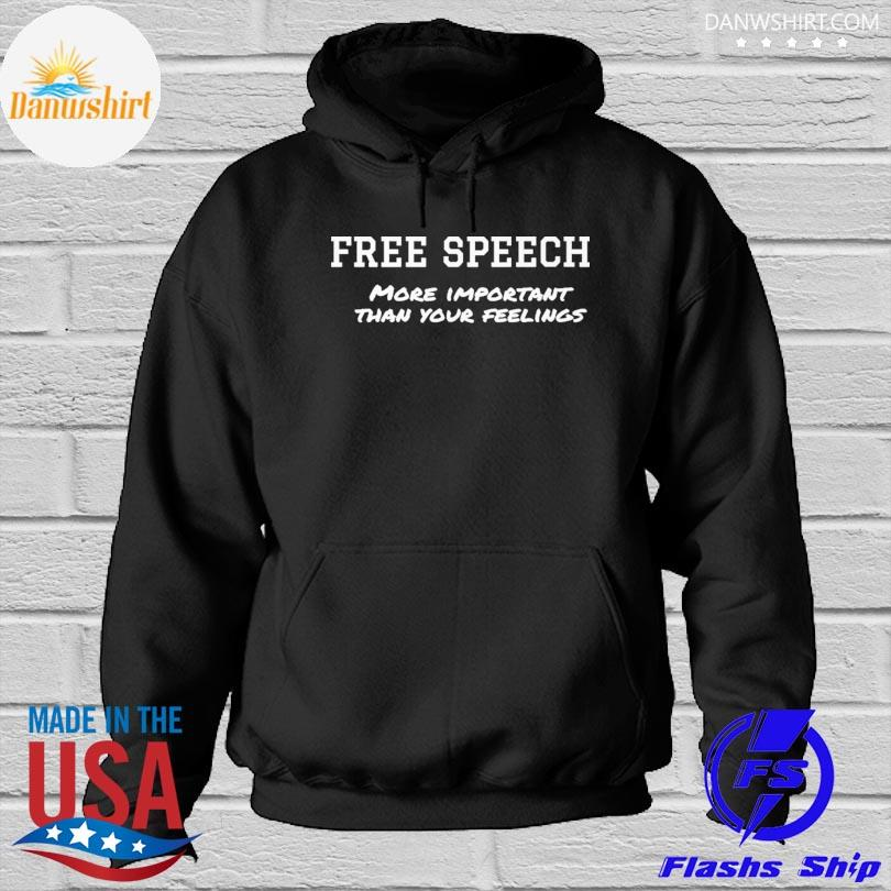 Free speech more important than your feelings Hoodied