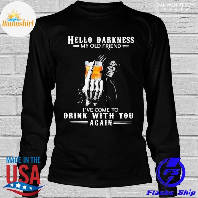 Hello darkness my old friend I've come to drink bourbon with you again skull shirt