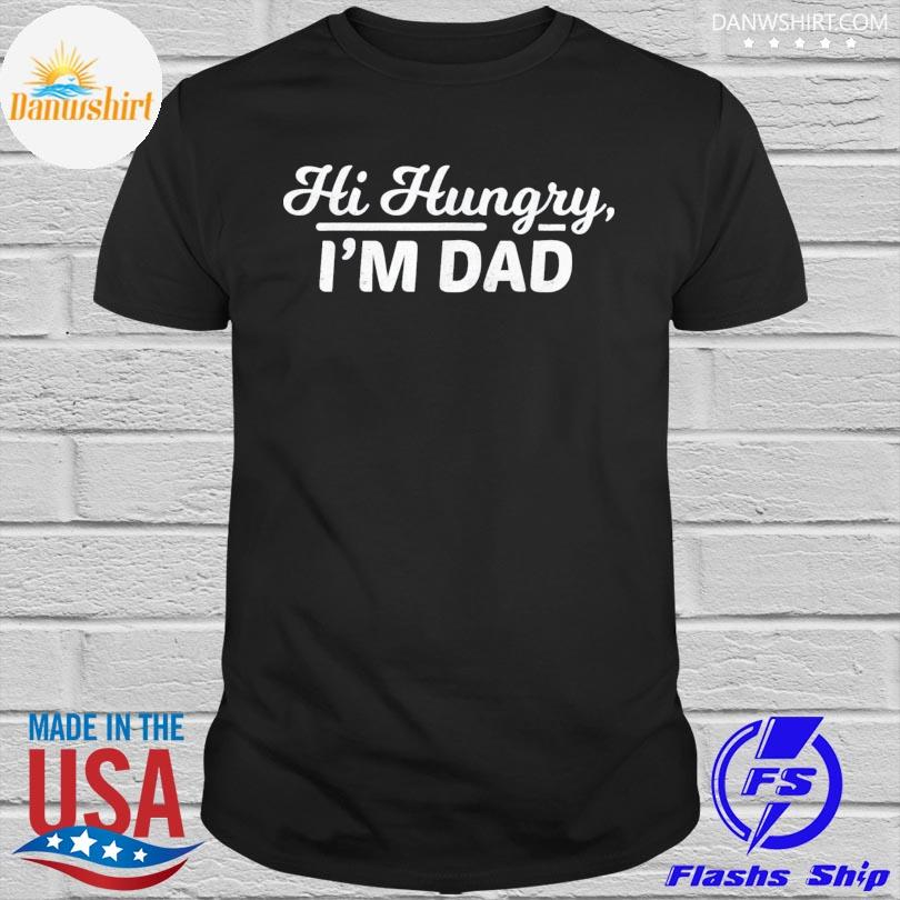 Hi hungry I'm dad father's day shirt