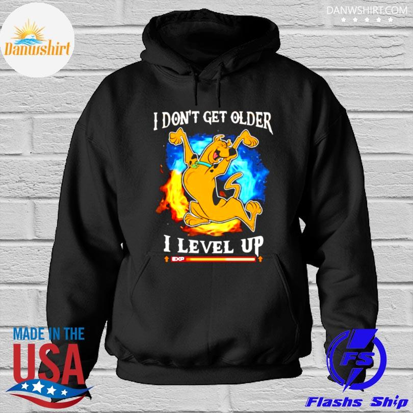 I don't get older I level up scooby doo Hoodied