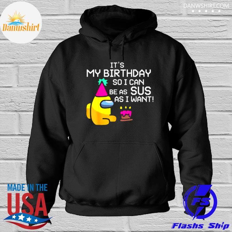 It's my birthday so I can be as sus as I want among us gamer Hoodied