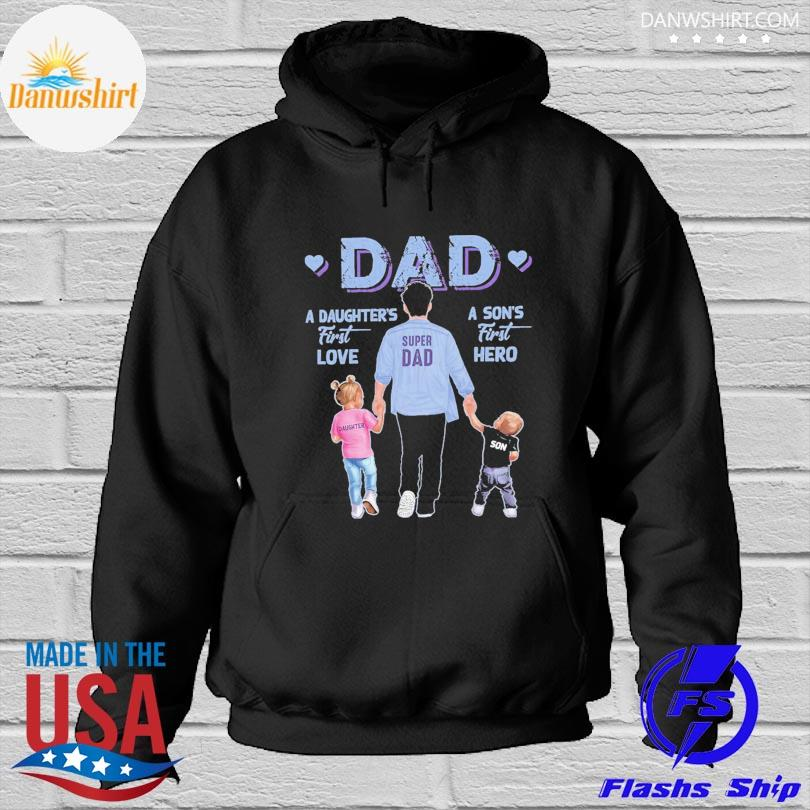Official A son's first hero dad a daughter's first love Hoodied