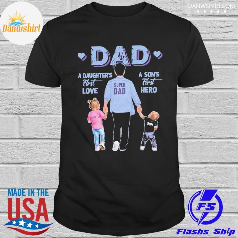 Official A son's first hero dad a daughter's first love shirt