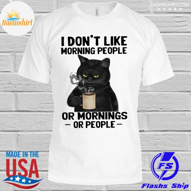 Official Black Cat I don't like morning people or mornings or people shirt