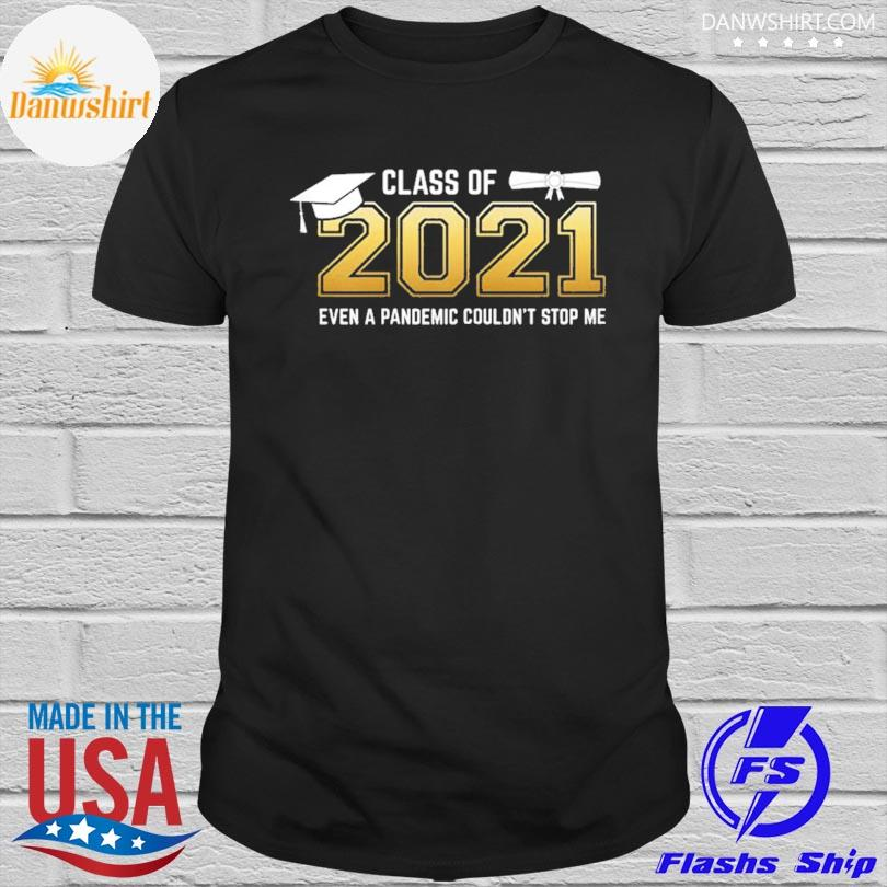 Official Class of 2021 even a pandemic couldn't stop me graduation day shirt
