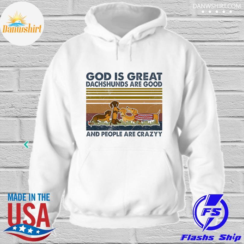 Official God is great dachshunds are good and people are crazy vintage hoodied