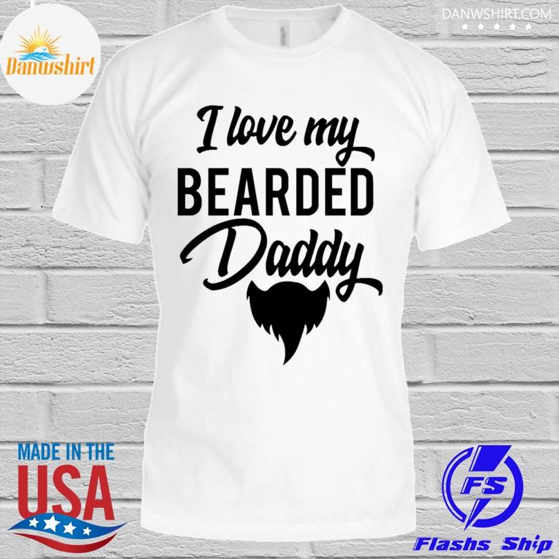 Official I love my bearded daddy shirt