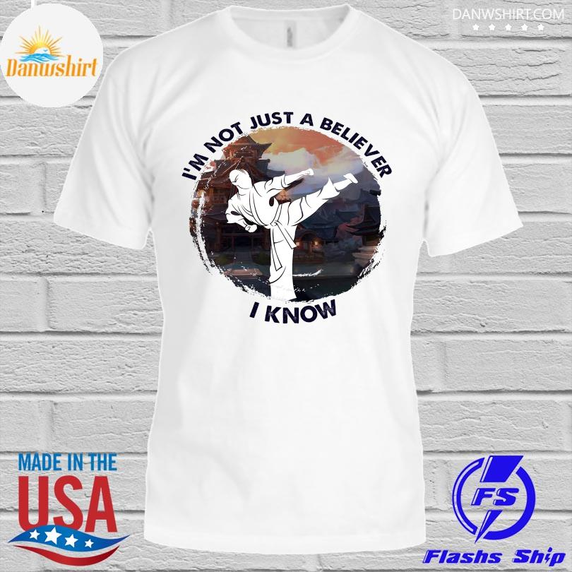Official Karate I'm not just a believer I know shirt