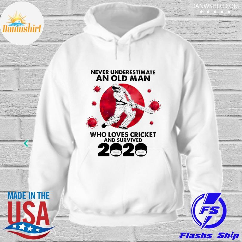 Official never underestimate an old man who loves cricket and survived 2020 hoodied