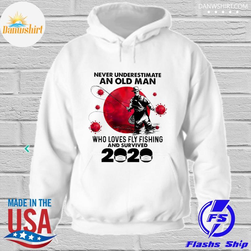 Official never underestimate an old man who loves fly fishing and survived 2020 hoodied