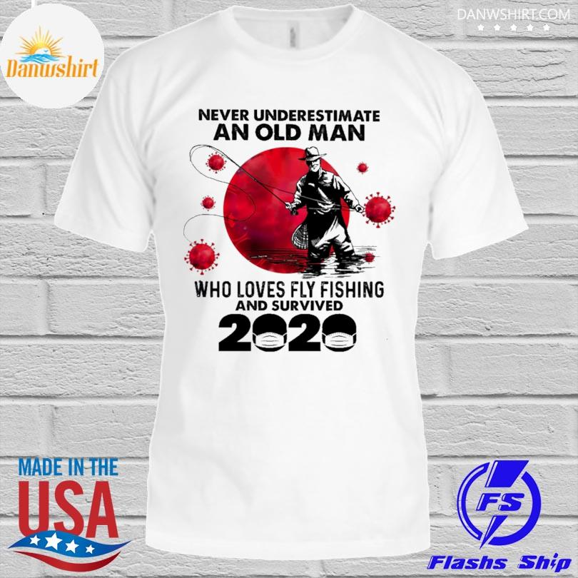 Official never underestimate an old man who loves fly fishing and survived 2020 shirt