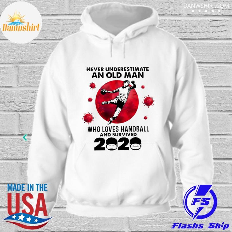 Official never underestimate an old man who loves handball and survived 2020 hoodied