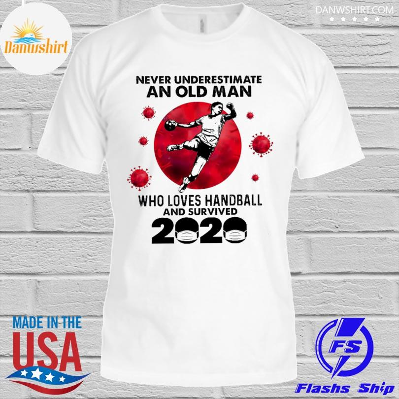 Official never underestimate an old man who loves handball and survived 2020 shirt