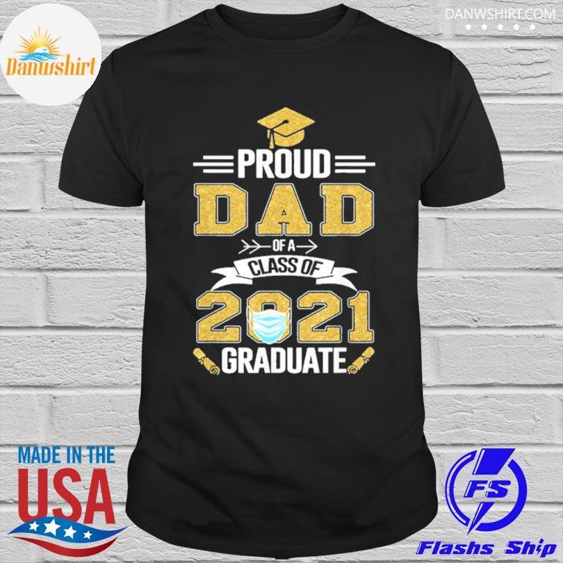 Official Proud dad of a 2021 face mask class of 2021 graduation shirt