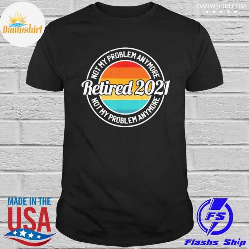 Official Retired 2021 retirement humor vintage shirt