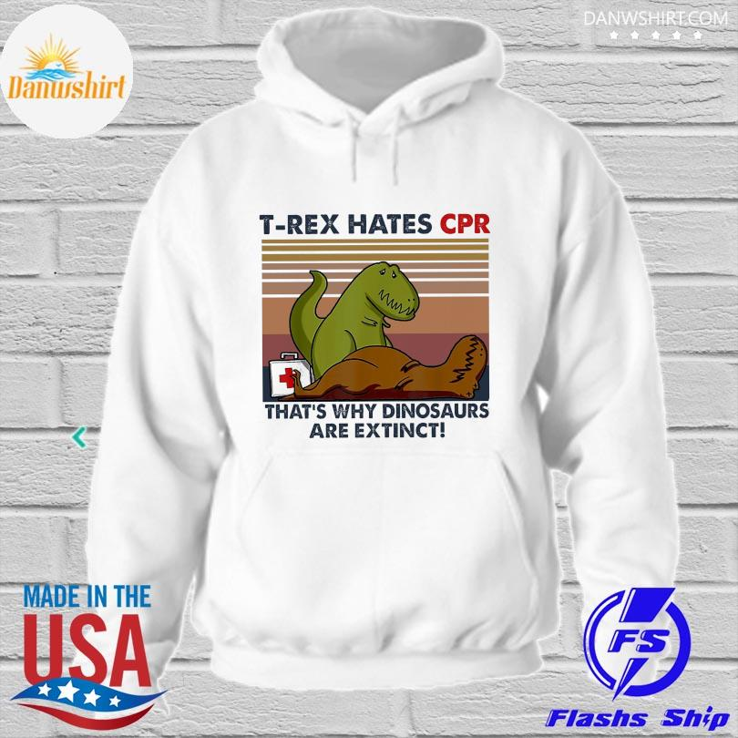 Official T-Rex hates Cpr that's why dinosaurs are extinct vintage hoodied