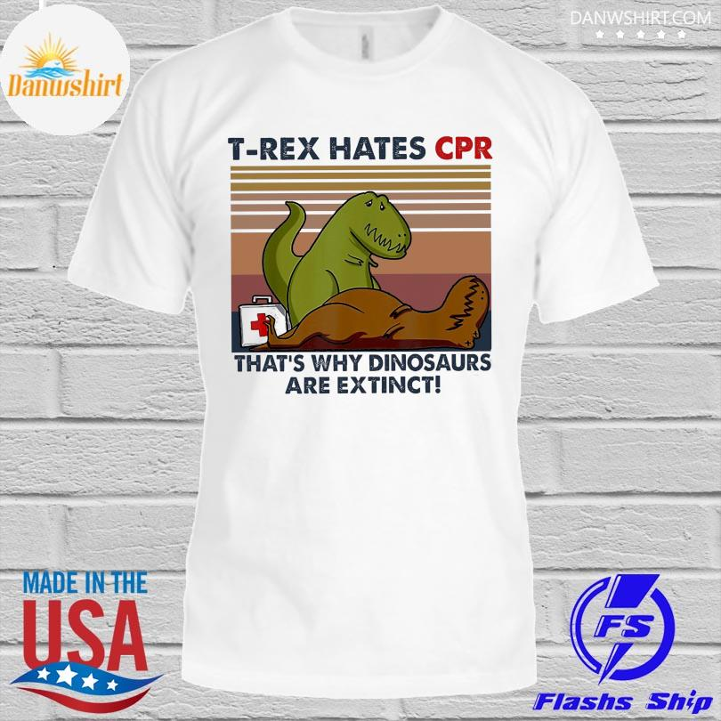 Official T-Rex hates Cpr that's why dinosaurs are extinct vintage shirt