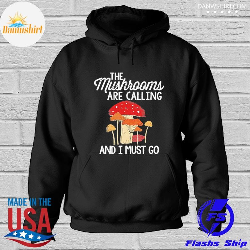 Official The mushrooms are calling and I must go Hoodied