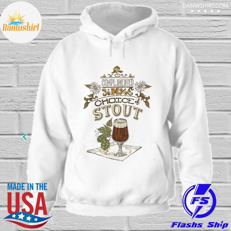 Official You complimented my choice stout hoodied