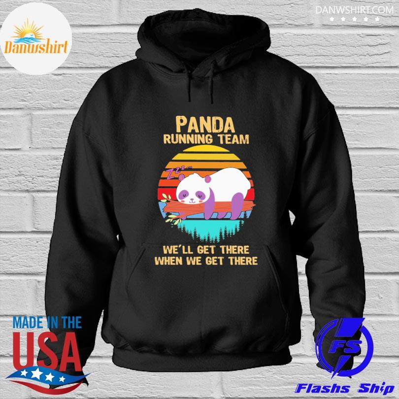 Panda running team we'll get there when we get there vintage Hoodied