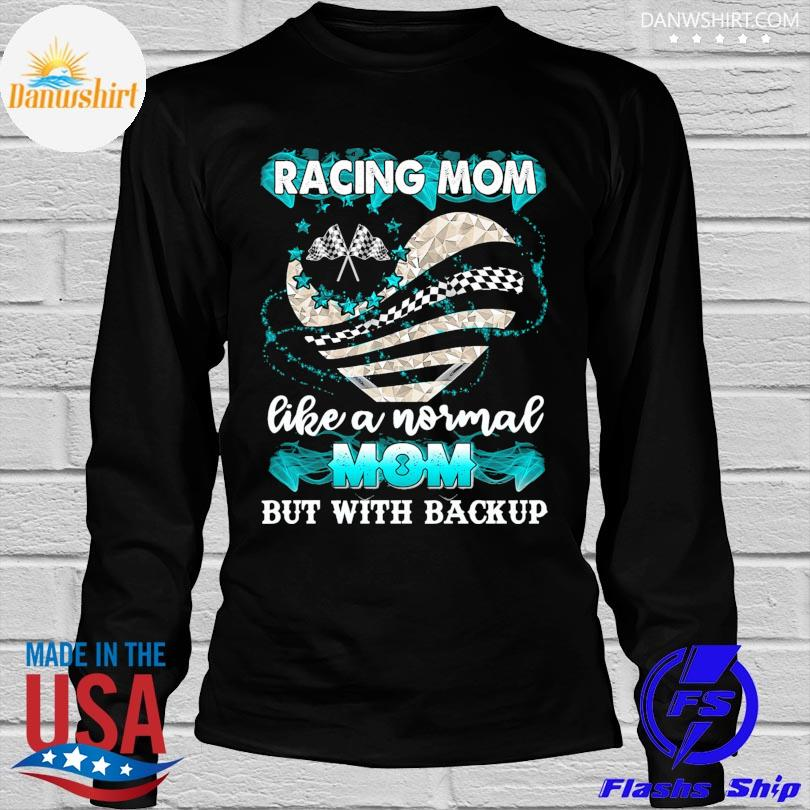 Racing mom like a normal mom but with back up shirt