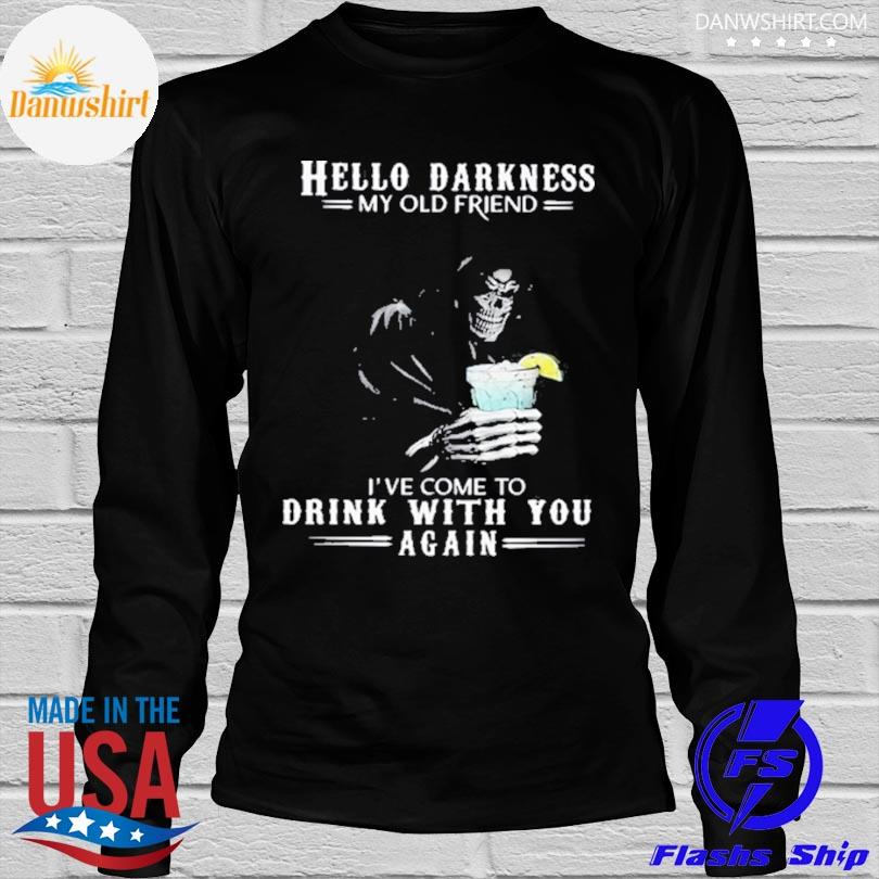 Skull hello darkness my old friend I've come to drink with you again shirt