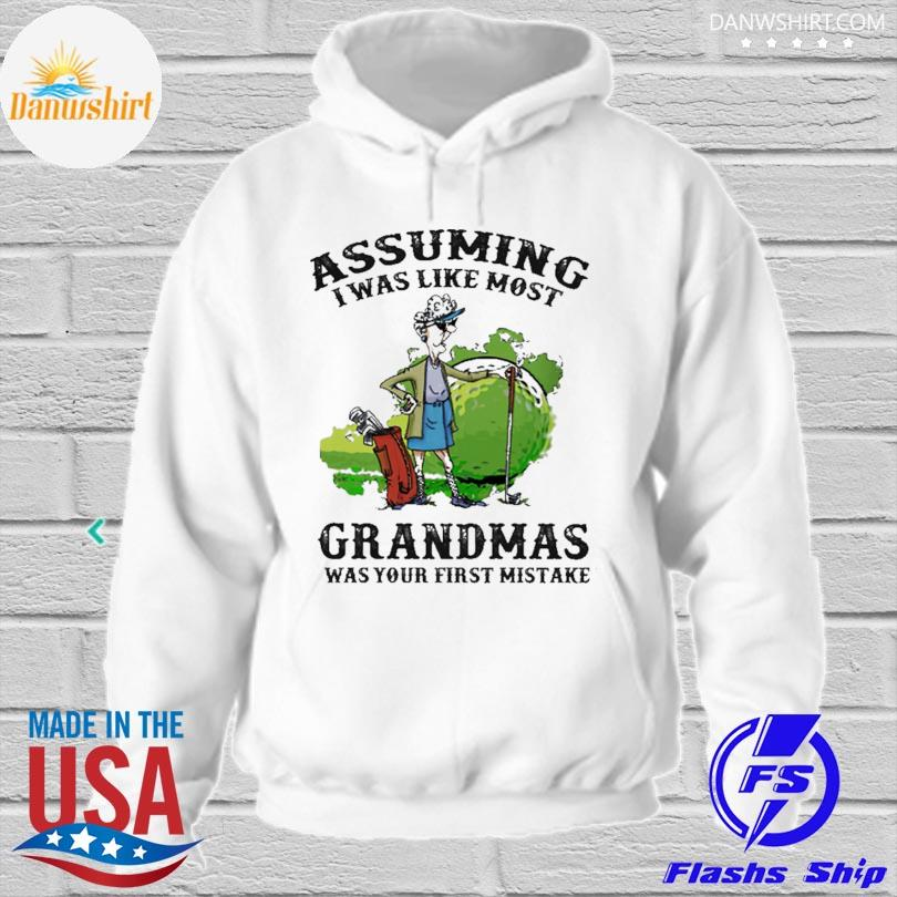 Assuming I was like most grandmas was your first mistake s hoodied