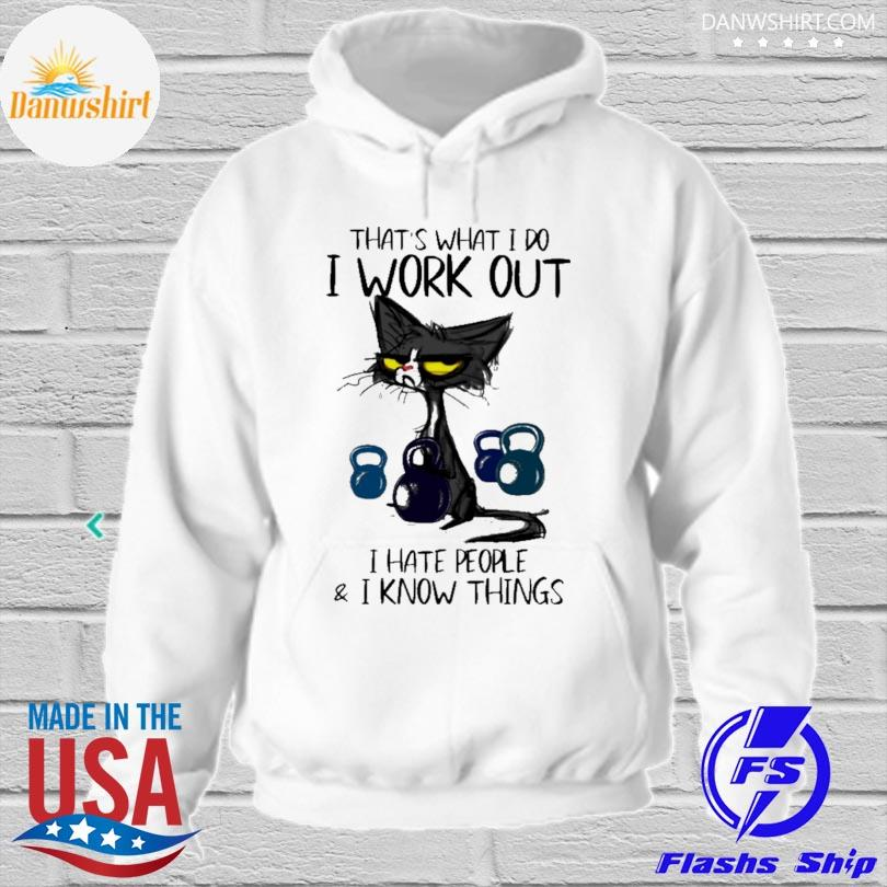 Black cat that's what I do I work out I hate people and know things s hoodied