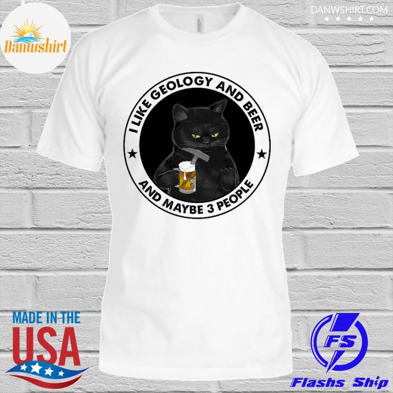 I like geology and beer and maybe 3 people shirt