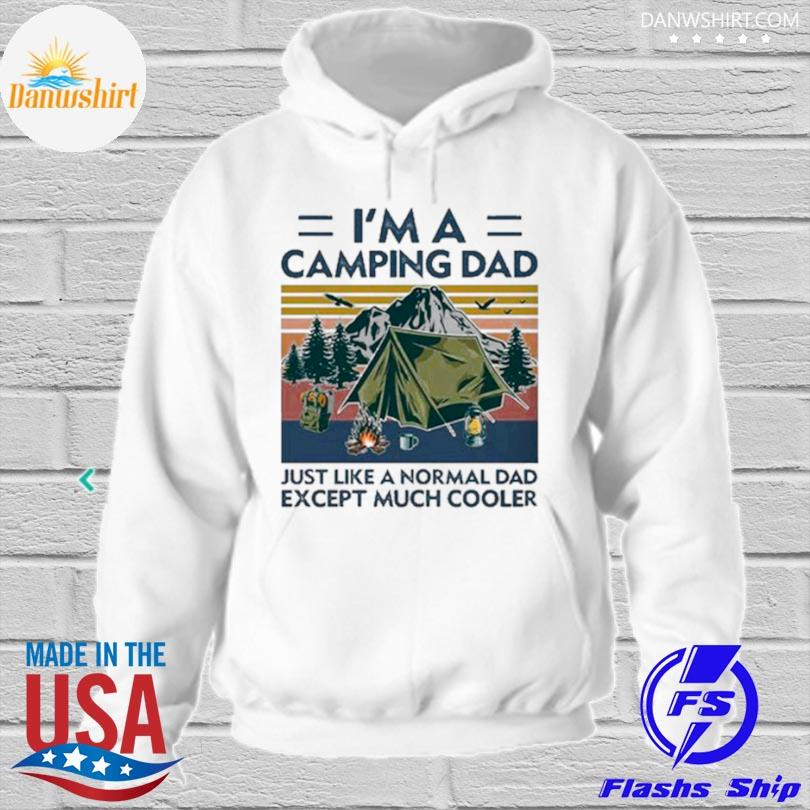 I'm a camping dad just like a normal dad except much cooler vintage s hoodied