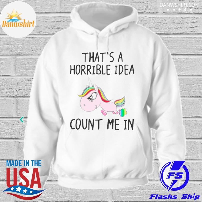 LGBT Unicorn thats a horrible idea count me in s hoodied