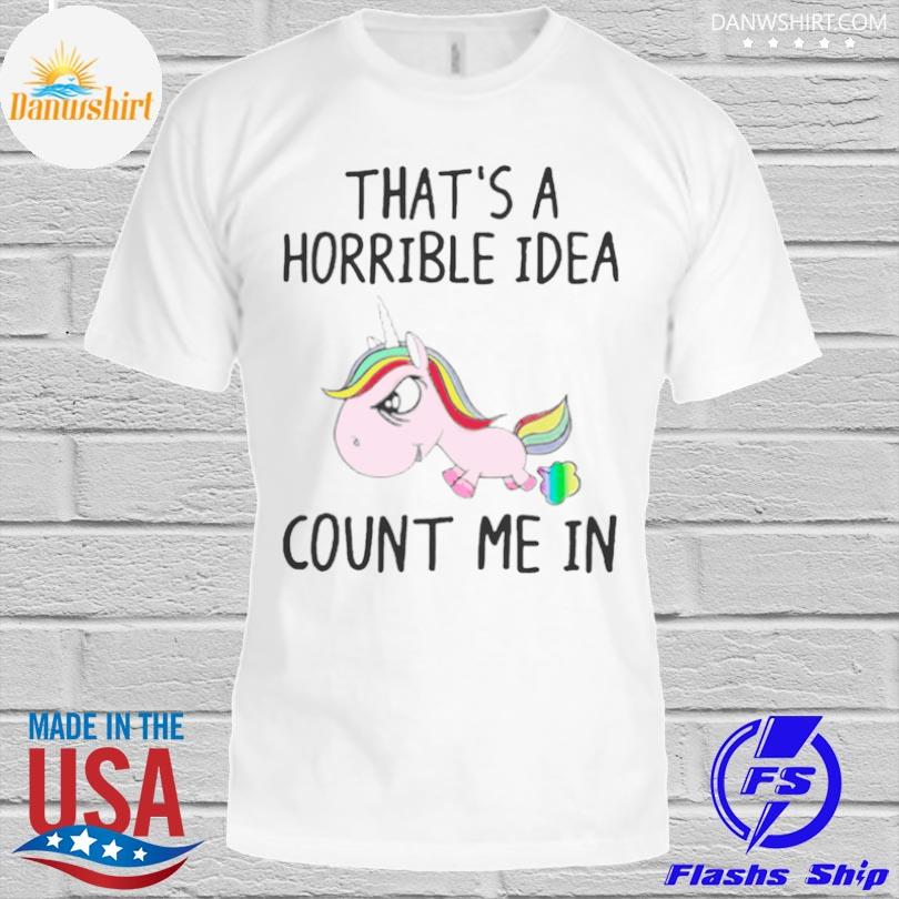 LGBT Unicorn thats a horrible idea count me in shirt